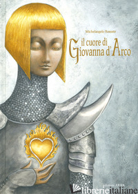 CUORE DI GIOVANNA D'ARCO. EDIZ. A COLORI (IL) - ROSSATO MICHELANGELO