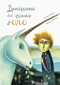 UNICORNO DAL CORNO D'ORO. EDIZ. A COLORI (L') - NAHAS SYLVAINE; LANDMANN BIMBA