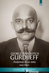 GURDJIEFF. ANATOMIA DI UN MITO - MOORE JAMES