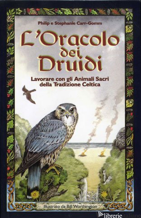ORACOLO DEI DRUIDI (L'). CON 33 CARTE. LAVORARE CON GLI ANIMALI SACRI DELLA TRADIZIONE CELTICA - CARR GOMM PHILIP; CARR GOMM STEPHANIE