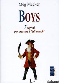 BOYS. 7 SEGRETI PER CRESCERE I FIGLI MASCHI - MEEKER MEG