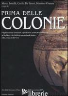 PRIMA DELLE COLONIE. ORGANIZZAZIONE TERRITORIALE E PRODUZIONI CERAMICHE SPECIALI - BETTELLI M. (CUR.); DE FAVERI C. (CUR.); OSANNA M. (CUR.)