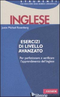 INGLESE. ESERCIZI DI LIVELLO AVANZATO - ROSENBERG JUSTIN M.