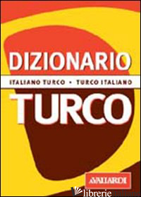 DIZIONARIO TURCO. ITALIANO-TURCO. TURCO-ITALIANO - RADDI LORENZA