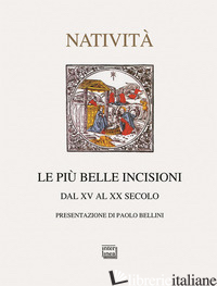 PIU' BELLE INCISIONI DELLA NATIVITA'. DAL XV AL XX SECOLO. EDIZ. ILLUSTRATA (LE) - BASILICO G. (CUR.)