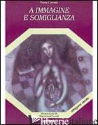 A IMMAGINE E SOMIGLIANZA - CERCENA' VANNA; CECCOLI NICOLETTA