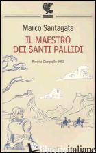 MAESTRO DEI SANTI PALLIDI (IL) - SANTAGATA MARCO