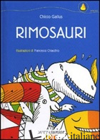 RIMOSAURI. EDIZ. ILLUSTRATA - GALLUS CHICCO; CHIACCHIO FRANCESCO