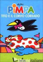 PIMPA, TITO E IL CORVO CORRADO. EDIZ. ILLUSTRATA - ALTAN
