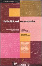 FELICITA' ED ECONOMIA. QUANDO IL BENESSERE E' BEN VIVERE - BRUNI L. (CUR.); PORTA P. L. (CUR.)