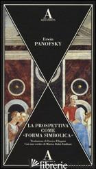 PROSPETTIVA COME «FORMA SIMBOLICA». EDIZ. ILLUSTRATA (LA) - PANOFSKY ERWIN