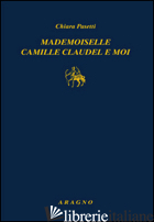 MADEMOISELLE CAMILLE CLAUDEL-MOI - PASETTI CHIARA