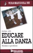 EDUCARE ALLA DANZA. TEORIA E PRATICA - VITI ELENA