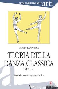 TEORIA DELLA DANZA CLASSICA. VOL. 2: ANALISI STRUTTURALE-ANATOMICA - PAPPACENA FLAVIA