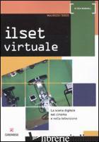 SET VIRTUALE. LA SCENA DIGITALE NEL CINEMA E NELLA TELEVISIONE (IL) - TERZO MAURIZIO