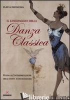 LINGUAGGIO DELLA DANZA CLASSICA. GUIDA ALL'INTERPRETAZIONE DELLE FONTI ICONOGRAF - PAPPACENA FLAVIA