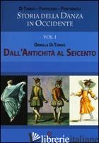 STORIA DELLA DANZA IN OCCIDENTE. VOL. 1: DALL'ANTICHITA' AL SEICENTO - DI TONDO ORNELLA