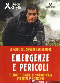 PERICOLI ED EMERGENZE. TENICHE E CONSIGLI DI SOPRAVVIVENZA PER TUTTE LE SITUAZIO - GRYLLS BEAR