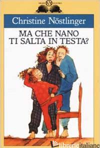 MA CHE NANO TI SALTA IN TESTA? - NOSTLINGER CHRISTINE; ZILIOTTO D. (CUR.)