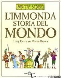 IMMONDA STORIA DEL MONDO. EDIZ. ILLUSTRATA (L') - DEARY TERRY; BROWN MARTIN