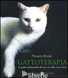 GATTOTERAPIA. LA GUIDA INDISPENSABILE ALLE SETTE VITE DELLA VOSTRA ANIMA - FERRARI PINUCCIA; DANIELE S. (CUR.); DE TOMASI L. (CUR.)