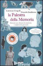 PALESTRA DELLA MEMORIA. MANUALE PER ALLENARE LA MEMORIA E MIGLIORARLA GIOCANDO.  - CINGOLI LORENZA; BARBIERO NICCOLO'