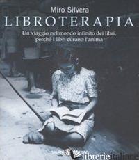 LIBROTERAPIA. UN VIAGGIO NEL MONDO INFINITO DEI LIBRI, PERCHE' I LIBRI CURANO L' - SILVERA MIRO