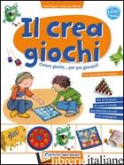 CREA GIOCHI. CREARE GIOCHI...PER POI GIOCARCI (IL) - RIPOLL ORIOL; MARTIN FRANCESC