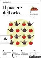 PIACERE DELL'ORTO. IDEE E SOLUZIONI PER UN ORTO SLOW FOOD (IL) - AROSSA ALBERTO; BOLZACCHINI PAOLO; GIRAUDO EZIO