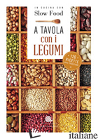 A TAVOLA CON I LEGUMI. 120 RICETTE DELLA TRADIZIONE - MINERDO B. (CUR.)