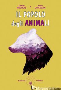 POPOLO DEGLI ANIMA-LI (IL) - GIVAUDAN ANNE; MEUROIS DANIEL