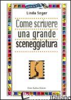 COME SCRIVERE UNA GRANDE SCENEGGIATURA - SEGER LINDA
