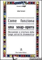 COME FUNZIONA UNA SOAP-OPERA - FERRARI LILIE