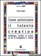 COME POTENZIARE IL TALENTO CREATIVO - SEGER LINDA