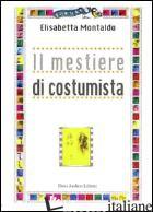 MESTIERE DI COSTUMISTA (IL) - MONTALDO ELISABETTA