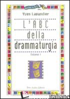 ABC DELLA DRAMMATURGIA (L'). VOL. 1 - LAVANDIER YVES