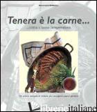 TENERA E' LA CARNE... COTTA A BASSA TEMPERATURA. EDIZ. ILLUSTRATA - WILDEISEN ANNEMARIE