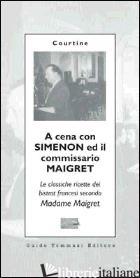 A CENA CON SIMENON ED IL COMMISSARIO MAIGRET. LE CLASSICHE RICETTE DEI BISTROT F - COURTINE ROBERT J.