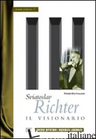 SVIATOSLAV RICHTER. IL VISIONARIO - RATTALINO PIERO