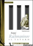 SERGEJ RACHMANINOV. IL TATARO - RATTALINO PIERO; BIOSA S. (CUR.)