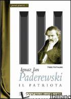 IGNAZ JAN PADEREWSKI. IL PATRIOTA - RATTALINO PIERO; IANNELLI M. T. (CUR.)