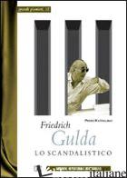 FRIEDRICH GULDA. LO SCANDALISTICO - RATTALINO PIERO; IANNELLI M. T. (CUR.)