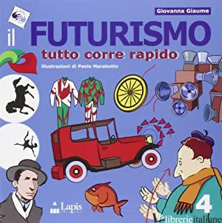 FUTURISMO. TUTTO CORRE RAPIDO (IL) - GIAUME GIOVANNA