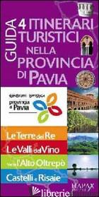 GUIDA. 4 ITINERARI TURISTICI NELLA PROVINCIA DI PAVIA - AA VV