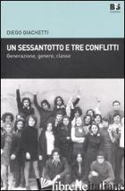 SESSANTOTTO E TRE CONFLITTI. GENERAZIONE, GENERE, CLASSE (UN) - GIACHETTI DIEGO