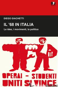 '68 IN ITALIA. LE IDEE, I MOVIMENTI, LA POLITICA (IL) - GIACHETTI DIEGO