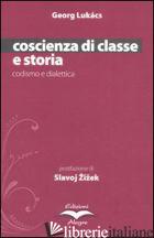 COSCIENZA DI CLASSE E STORIA. CODISMO E DIALETTICA - LUKACS GYORGY