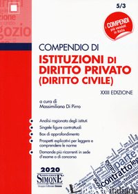 COMPENDIO DI ISTITUZIONI DI DIRITTO PRIVATO (DIRITTO CIVILE) - DI PIRRO M. (CUR.)