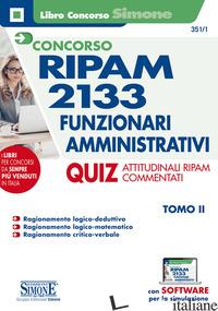 CONCORSO RIPAM 2133 FUNZIONARI AMMINISTRATIVI. CON SOFTWARE DI SIMULAZIONE. VOL. - 351/1