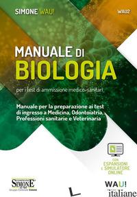 MANUALE DI BIOLOGIA PER I TEST DI AMMISSIONE MEDICO-SANITARI. MANUALE PER LA PRE - AAVV